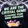 Free Download Steven Universe We Are the Crystal Gems (Change Your Mind Version) [feat. Zach Callison] Mp3