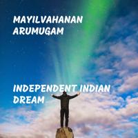 Independent Indian Dream Mayilvahanan Arumugam