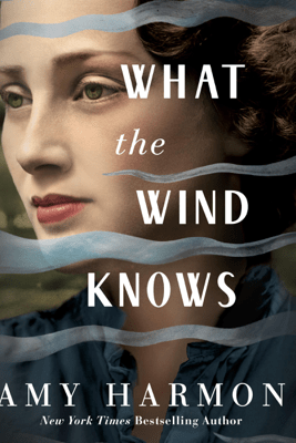 What the Wind Knows (Unabridged) - Amy Harmon