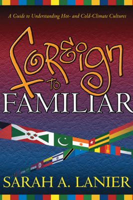 Foreign to Familiar: A Guide to Understanding Hot - and Cold - Climate Cultures (Unabridged) - Sarah A. Lanier