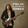 Felix Irwan - Felix Lagu Terbaik