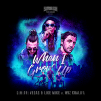 When I Grow Up Dimitri Vegas & Like Mike & Wiz Khalifa MP3