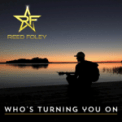 Free Download Reed Foley Who's Turning You On Mp3