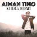 Free Download Aiman Tino Ku Rela Dibenci Mp3