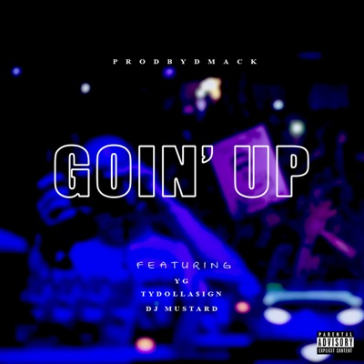 -Goin' Up (feat. YG, Ty Dolla $ign & DJ Mustard) - Single - ProdByDmack mp3 download