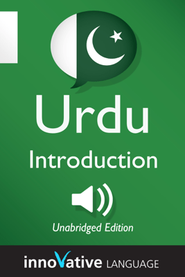 Learn Urdu - Level 1: Introduction to Urdu: Volume 1: Lessons 1-25 (Unabridged) - Innovative Language Learning, LLC