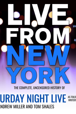 Live From New York: The Complete, Uncensored History of Saturday Night Live as Told by Its Stars, Writers, and Guests - James Andrew Miller & Tom Shales