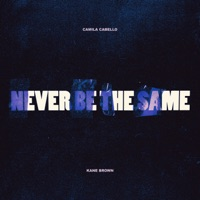 Never Be the Same (feat. Kane Brown) - Single - Camila Cabello mp3 download