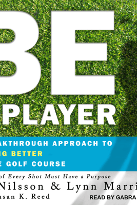 Be a Player: A Breakthrough Approach to Playing Better ON the Golf Course - Pia Nilsson, Lynn Marriott & Susan K. Reed