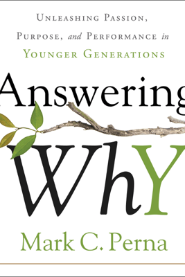 Answering Why: Unleashing Passion, Purpose, and Performance in Younger Generations (Unabridged) - Mark C. Perna