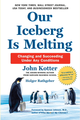 Our Iceberg Is Melting: Changing and Succeeding Under Any Conditions (Unabridged) - John Kotter & Holger Rathgeber