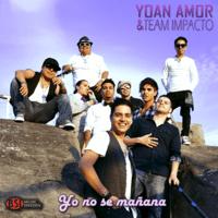Yo No Se Mañana Yoan Amor & Team Impacto