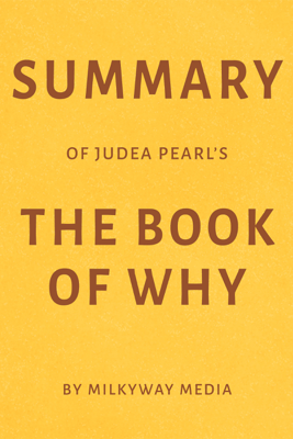 Summary of Judea Pearl's The Book of Why by Milkyway Media (Unabridged) - Milkyway Media