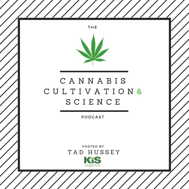 Cannabis Cultivation and Science Podcast by Tad Hussey on