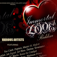 Immortal Love Riddim Medley Poptain, Thelma, Ras Caleb, Mbeu, Platinum Prince, Chigudo, Rebel, Simross, Stagga Benz, Master H & TC Blacks