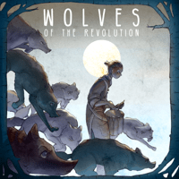 Wolves of the Revolution The Arcadian Wild