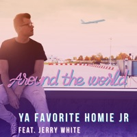 Around the World (feat. Jerry White) - Single - Ya Favorite Homie Jr mp3 download