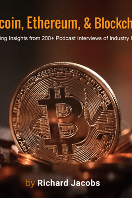 Bitcoin, Ethereum, and Blockchain: Surprising Insights from 200+ Podcast Interviews of Industry Insiders (Unabridged) - Richard Jacobs