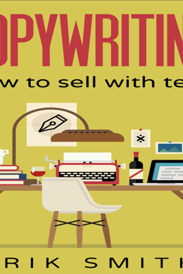Copywriting: How to Sell with Text (Unabridged) - Erik Smith