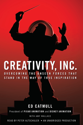 Creativity, Inc.: Overcoming the Unseen Forces That Stand in the Way of True Inspiration (Unabridged) - Ed Catmull & Amy Wallace