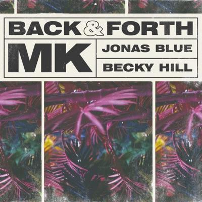 Back & Forth (MK Dub) - MK & Jonas Blue & Becky Hill mp3 download