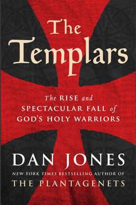 The Templars: The Rise and Spectacular Fall of God's Holy Warriors (Unabridged) - Dan Jones