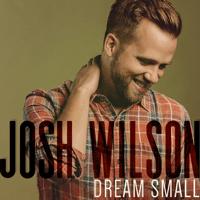 Dream Small Josh Wilson