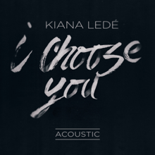 I Choose You (Acoustic) - Kiana Ledé