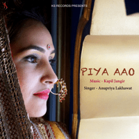 Piya Aao (feat. Aastha Dadhich) Anupriya Lakhawat