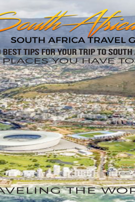 South Africa: South Africa Travel Guide: The 30 Best Tips for Your Trip to South Africa - The Places You Have to See: South Africa Travel Guide, Johannesburg, Pretoria, Cape Town, Book 1 (Unabridged) - Traveling The World