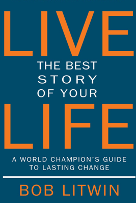 Live the Best Story of Your Life - Bob Litwin