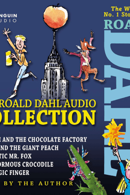 The Roald Dahl Audio Collection: Includes Charlie and the Chocolate Factory, James and the Giant Peach, Fantastic Mr. Fox, The Enormous Crocodile & The Magic Finger (Abridged) - Roald Dahl