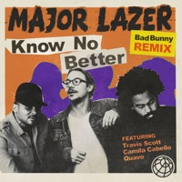 Know No Better (feat. Travis Scott, Camila Cabello & Quavo) [Bad Bunny Remix] - Single - Major Lazer mp3 download