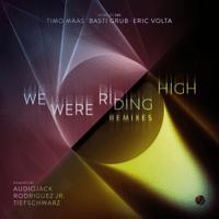 We Were Riding High (Rodriguez Jr. Remix) Timo Maas, Eric Volta & Basti Grub