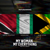 My Woman, My Everything (Remix) [feat. Wande Coal, Machel Montano & Busy Signal] Patoranking MP3