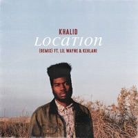 Location (Remix) [feat. Lil Wayne & Kehlani] - Single - Khalid mp3 download