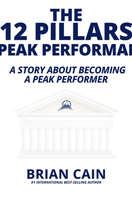 The 12 Pillars of Peak Performance: A Story About Becoming a Peak Performer (Unabridged) - Brian Cain