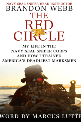 The Red Circle: My Life in the Navy SEAL Sniper Corps and How I Trained America's Deadliest Marksmen (Unabridged) - Brandon Webb & John David Mann