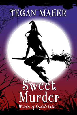 Sweet Murder: Witches of Keyhole Lake Book 1 - Tegan Maher