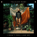 Free Download Talulah Ruby I Don't Feel Like Me Mp3