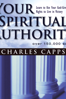 Your Spiritual Authority: Learn to Use Your God-Given Rights to Live in Victory (Unabridged) - Charles Capps