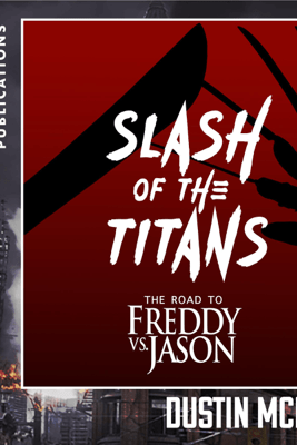 Slash of the Titans: The Road to Freddy Vs Jason (Unabridged) - Dustin McNeill