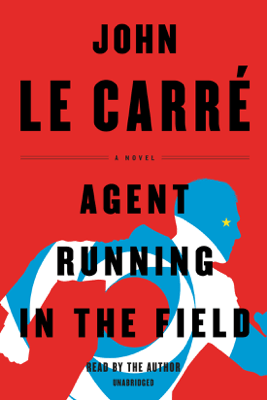 Agent Running in the Field: A Novel (Unabridged) - John le Carré