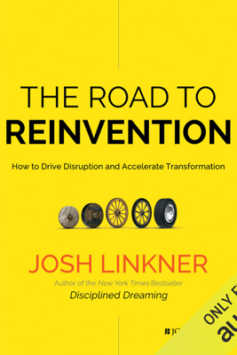 The Road to Reinvention: How to Drive Disruption and Accelerate Transformation (Unabridged) - Josh Linkner