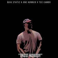 Trust Nobody (feat. One Hunned & Tee Cambo) - Single - Quik Statiz mp3 download