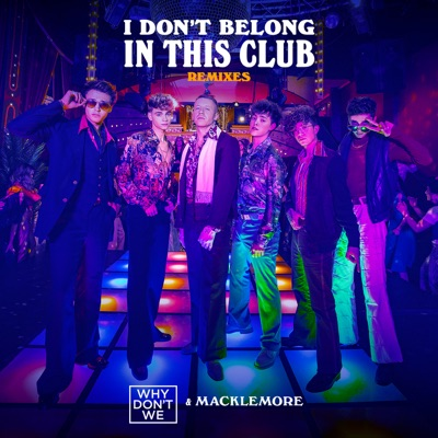 I Don't Belong In This Club (Breathe Carolina Remix) - Why Don't We & Macklemore mp3 download