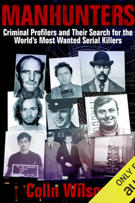 Manhunters: Criminal Profilers and Their Search for the World's Most Wanted Serial Killers (Unabridged) - Colin Wilson