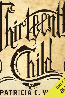 Thirteenth Child (Unabridged) - Patricia C. Wrede