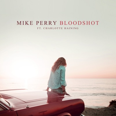 Bloodshot - Mike Perry Feat. Charlotte Haining mp3 download