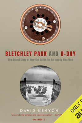 Bletchley Park and D-Day (Unabridged) - David Kenyon